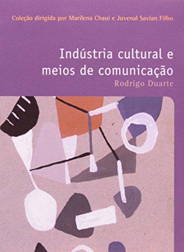 INDUSTRIA CULTURAL E MEIOS DE COMUNICAÇAO COLEÇAO FILOSOFIAS - O PRAZER DE PENSAR - VOL.30, livro de DUARTE, RODRIGO