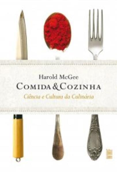Comida & Cozinha - Ciência e cultura da culinária, livro de Harold McGee