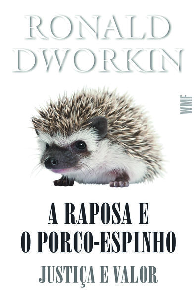 A RAPOSA E O PORCO-ESPINHO - JUSTIÇA E VALOR, livro de RONALD DWORKIN