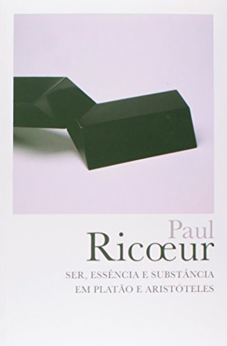 SER, ESSENCIA E SUBSTANCIA EM PLATAO E ARISTOTELES, livro de PAUL RICOEUR
