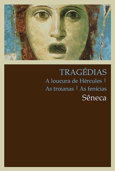 TRAGEDIAS A LOUCURA DE HERCULES, AS TROIANAS, AS FENICIAS, livro de SENECA
