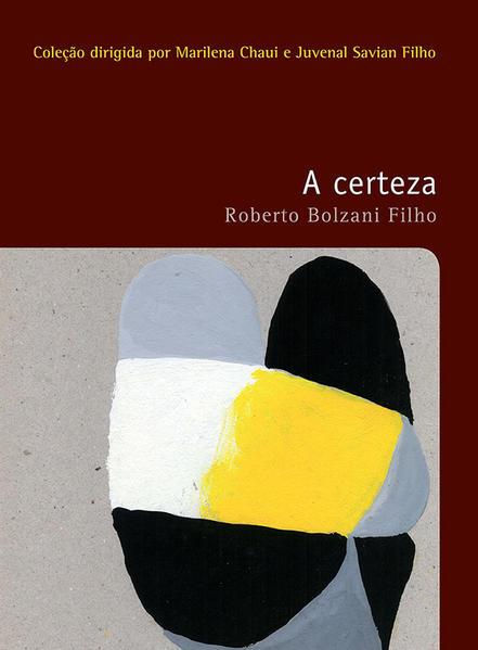 A Certeza - COLEÇAO FILOSOFIAS - O PRAZER DE PENSAR - VOL.31, livro de Roberto Bolzani Filho
