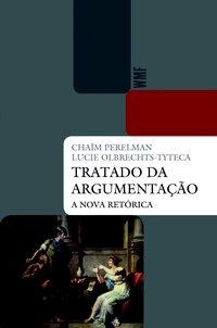 Tratado da argumentação. A nova retórica (41934), livro de Perelman, Chaim; Olbrechts-Tyteca, Lucie