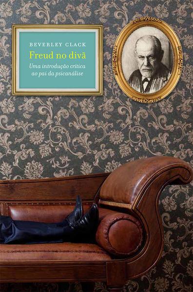 Freud no divã - Uma introdução crítica ao pai da psicanálise, livro de Beverley Clack