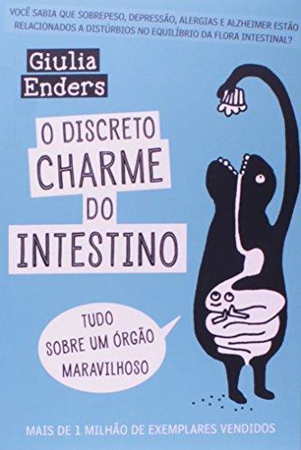 O Discreto Charme do Intestino - Tudo sobre um órgão maravilhoso, livro de Giulia Enders