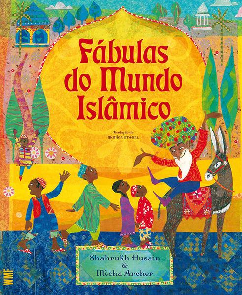 Fábulas do mundo islâmico, livro de Shahrukh Husain, Micha Archer