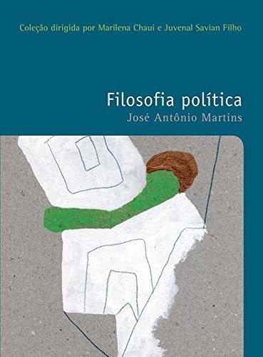 Filosofia Política - Vol. 35 - Coleção Filosofias - O prazer do pensar, livro de José Antônio Martins