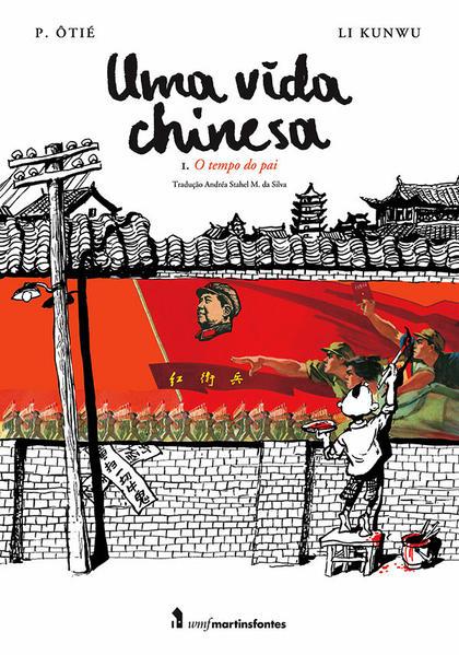 Uma vida chinesa - 1. O tempo do pai, livro de Li Kunwu, Philippe Ôtié