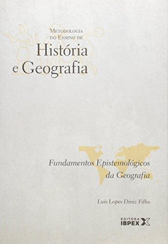 Metodologia do Ensino de História e Geografia. Fundamentos Epistemológicos da Geografia, livro de Luis Lopes Diniz Filho