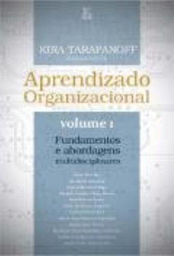 Aprendizado Organizacional. Fundamentos E Abordagens Multidisciplinares - Volume 1, livro de Kira Tarapanoff