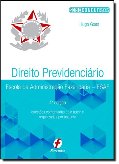 Direito Previdenciário: Escola de Administração Fazendária - Esaf, livro de Hugo Goes