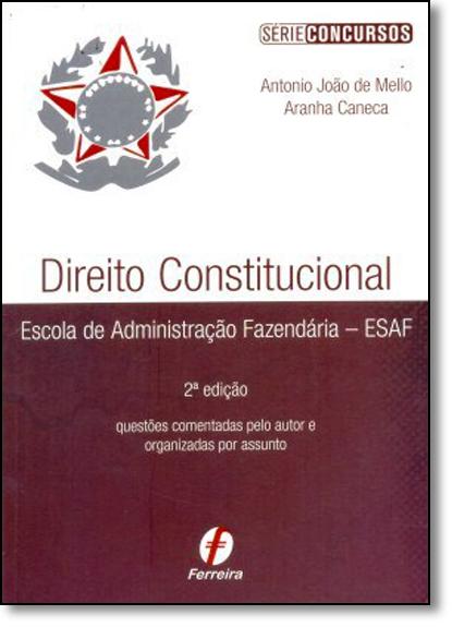 Direito Constitucional Esaf: Teoria e Questões Comentadas por Assunto - Série Concursos, livro de Antonio Joao de Mello Aranha Caneca