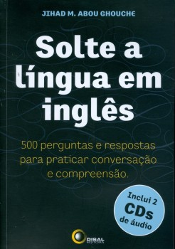 Solte a língua em inglês - 500 perguntas e respostas para praticar conversação e compreensão, livro de Jihad M. Abou Ghouche