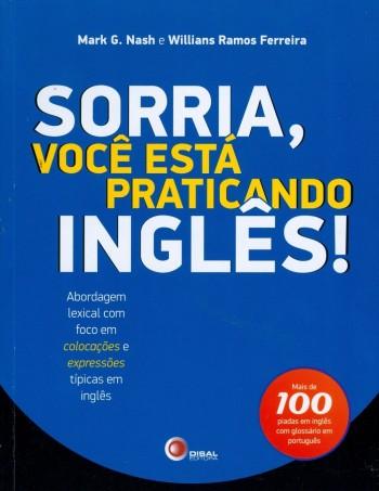 Sorria, você está praticando inglês! - Abordagem lexical com foco em colocações e expressões típicas em inglês, livro de Willians Ramos Ferreira, Mark G. Nash