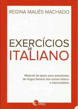 Exercícios de italiano - Material de apoio para estudantes de língua italiana dos cursos básicos e intermediário, livro de Regina Maués Machado