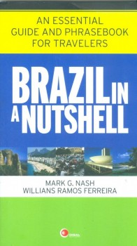 Brazil in a nutshell - An essential guide and phrasebook for travelers, livro de Willians Ramos Ferreira, Mark G. Nash