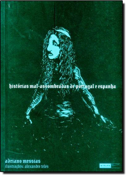 Histórias Mal-assombradas de Portugal e Espanha, livro de Adriano Messias