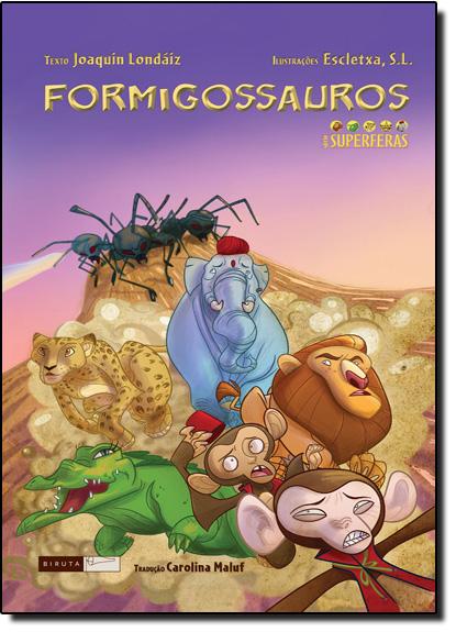 Formigossauros - Série Superferas, livro de Joaquín Londáiz