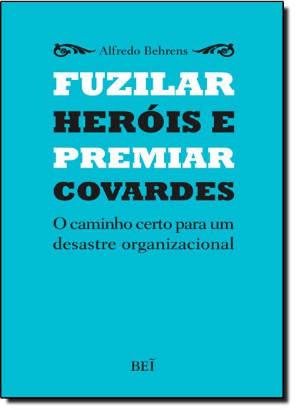 Fuzilar Heróis e Premiar Covardes, livro de Alfredo Behrens