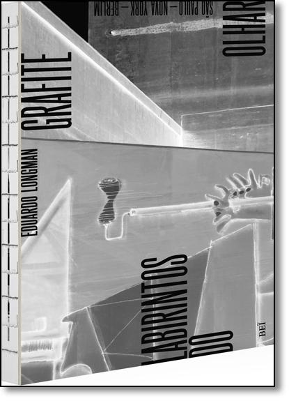 Grafite: Labirintos do Olhar - Edição Bilíngue Português e Inglês, livro de Eduardo Longman