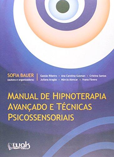 Manual de Hipnoterapia Avançado e Técnicas Psicossenssoriais, livro de Sofia Bauer, Gastão Ribeiro