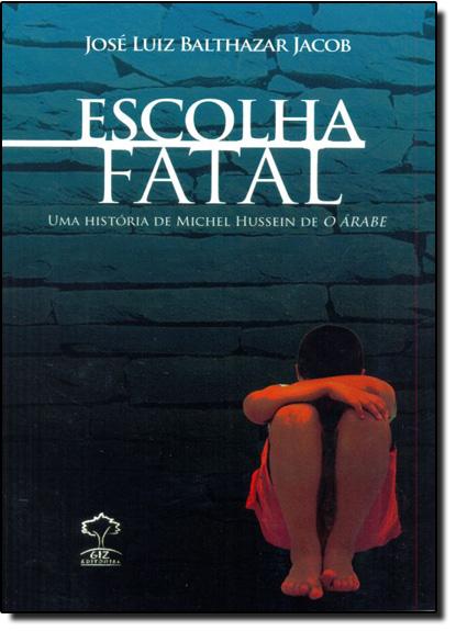 Escolha Fatal: Uma História de Michel Hussein de o Árabe, livro de José Luiz Balthazar Jacob