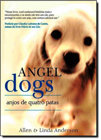 Angel Dogs: Anjos de Quatro Patas, livro de Linda Anderson