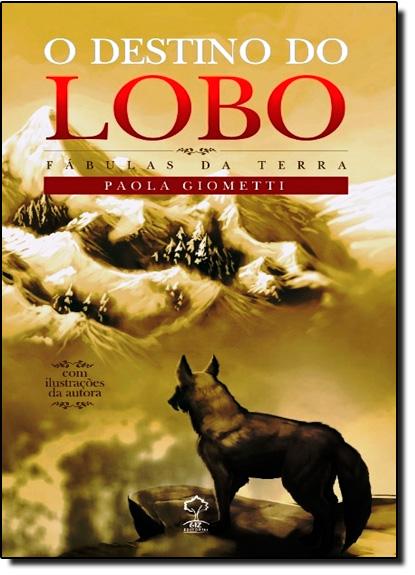 Destino do Lobo, O - Coleção Fábulas da Terra, livro de Paola Giometti