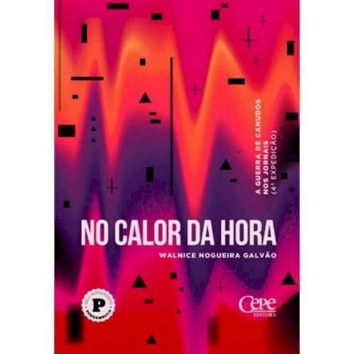 No calor da hora - A Guerra de Canudos nos jornais (4ª expedição), livro de Walnice Nogueira Galvão