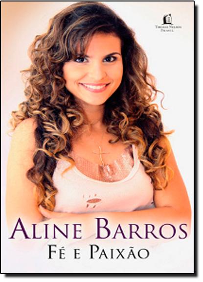 Aline Barros: Fé e Paixão, livro de Aline Barros