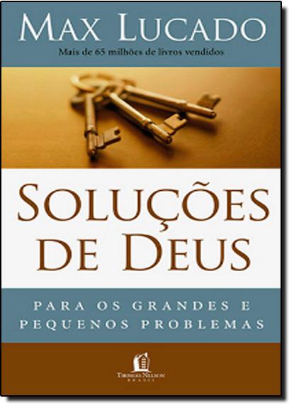 Soluções de Deus para os Grandes e Pequenos Problemas, livro de Max Lucado