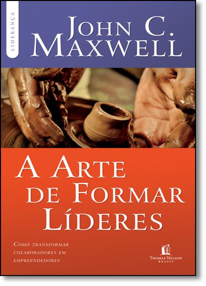 Arte Formar Líderes, A, livro de John C Maxwell