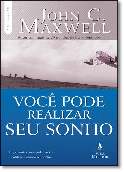 Você Pode Realizar seu Sonho: 10 Perguntas Para Ajudar Você a Identificar e Agarrar seu Sonho, livro de John C. Maxwell