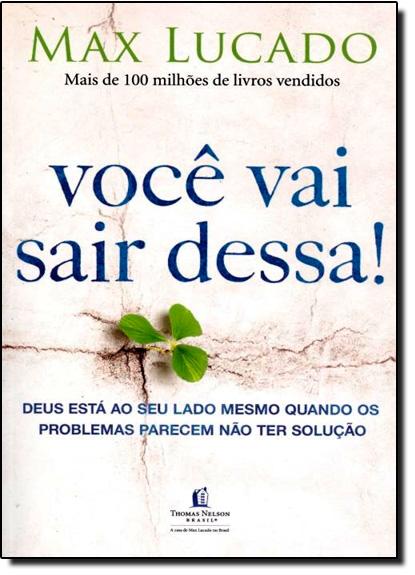 Você Vai Sair Dessa! : Deus Está Ao Seu Lado Mesmo Quando Os Problemas Parecem Não Ter Solução, livro de Max Lucado
