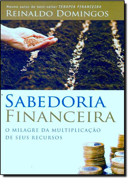 Sabedoria Financeira: O Milagre da Multiplicação de Seus Recursos, livro de Reinaldo Domingos