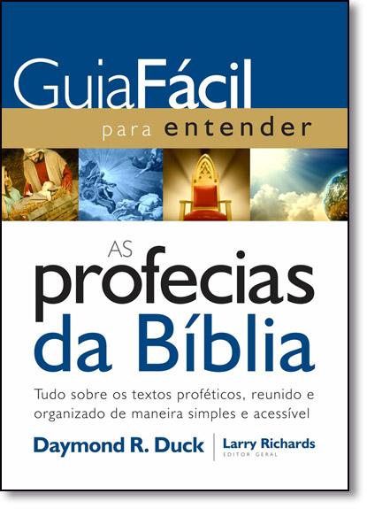 Guia Fácil Para Entender as Profecias da Bíblia: Tudo Sobre os Textos Proféticos, Reunido e Organizado de Maneira Simple, livro de Daymond R. Duck