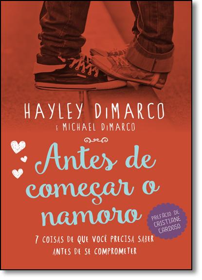 Antes de Começar o Namoro: 7 Coisas de Que Você Precisa Saber Antes de se Comprometer, livro de Hayley DiMarco