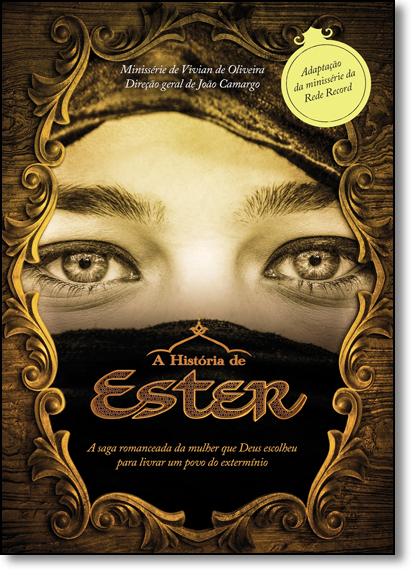 História de Ester, A: A Saga Romanceada da Mulher que Deus Escolheu Para Livrar um Povo do Extermínio, livro de Vários Autores