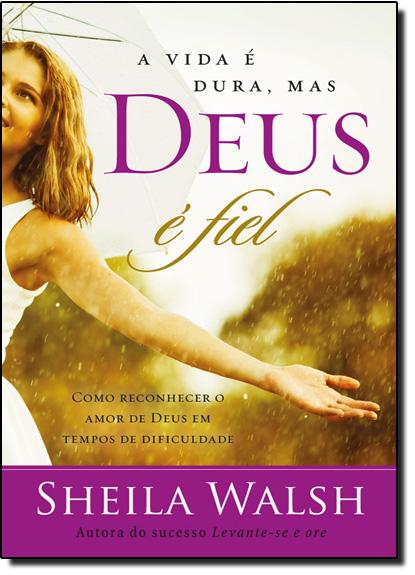 Vida É Dura, Mas Deus É Fiel, A, livro de Erin MacPherson