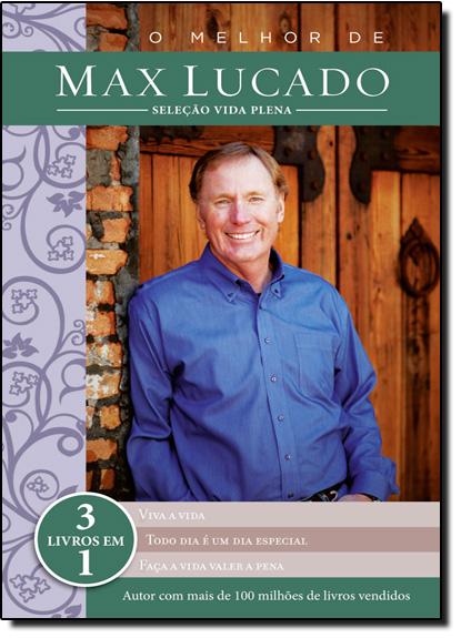Melhor de Max Lucado, O: Seleção Vida Plena - 3 Livros em 1, livro de Max Lucado