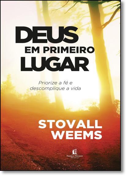 Deus em Primeiro Lugar: Priorize a Fé e Descomplique a Vida, livro de Stovall Weems