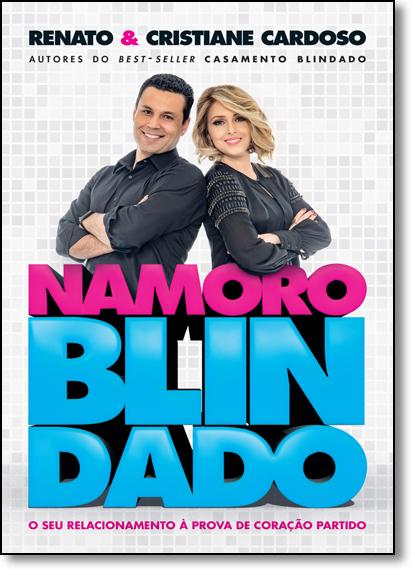 Namoro Blindado: O Seu Relacionamento À Prova de Coração Partido, livro de Renato e Cristiane Cardoso