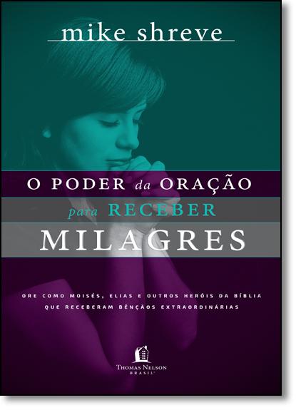 Poder da Oração Para Receber Milagres, O, livro de Mike Shreve