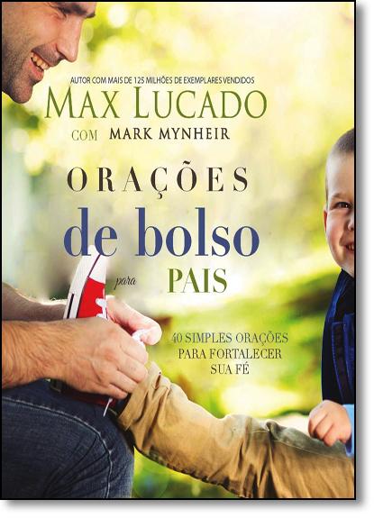 Orações de Bolso Para Pais: 40 Orações Para Fortalecer sua Fé, livro de Max Lucado