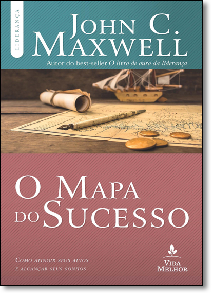 Mapa do Sucesso, O: Como Atingir Seus Alvos e Alcançar Seus Sonhos, livro de John C. Maxwell