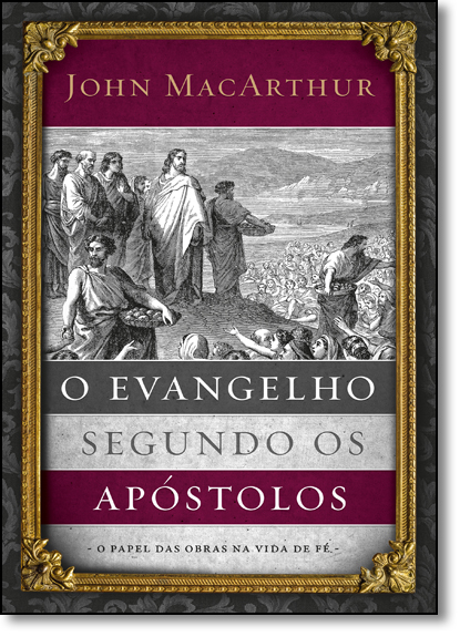 Evangelho Segundo os Apóstolos, O, livro de John MacArthur