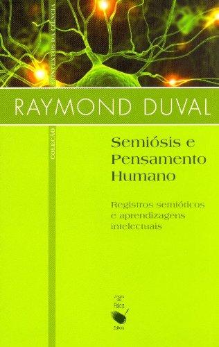 Semiósis e Pensamento Humano: Registros Semióticos e Aprendizagens Intelectuais, livro de Raymond Duval