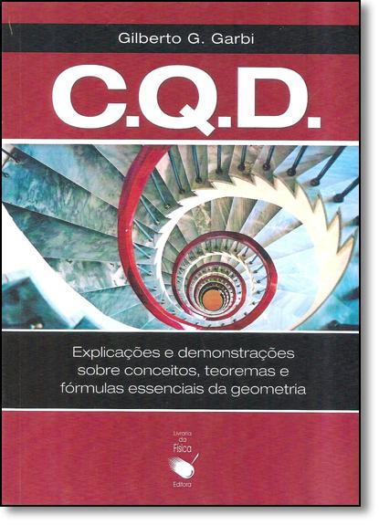 C. Q. D - Explicações e Demonstrações Sobre Conceitos, Teoremas e Fórmulas Essenciais da Geometria, livro de Gilberto G. Garbi