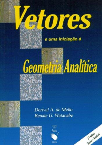 Vetores e uma Iniciação a Geometria Analítica, livro de Dorival A. de Mello