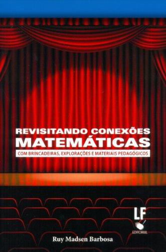 Revisitando Conexoes Matematicas: Com Brincadeiras Exploraçoes e Materiais Pedagogicos, livro de Ruy Madsen Barbosa